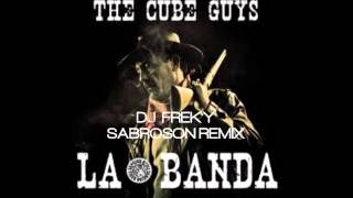 Cube Guys - La Banda (Dj Freky Sabroson Remix)