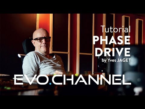 Tutorial EVO Channel by Yves Jaget - Phase and Drive