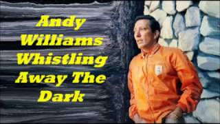 Andy Williams.........Whistling Away The Dark..
