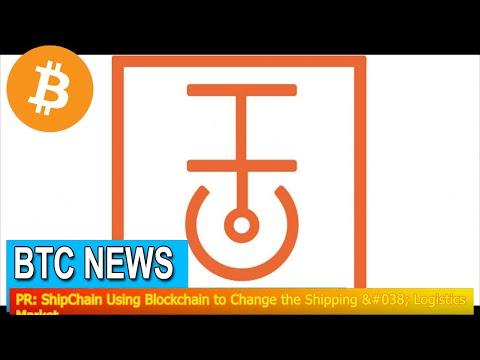 BTC News - PR: ShipChain Using Blockchain to Change the Shipping & Logistics Market