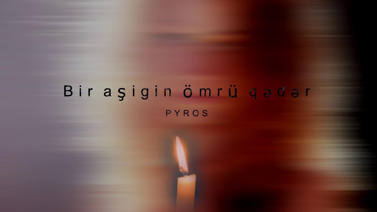 Download Pyros - Bir aşigin ömrü qədər