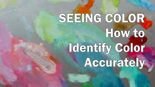 Oil Painting Workshop #4 – Seeing Color –demonstration: How To Identify Color Accurately