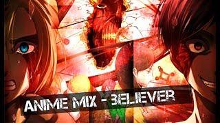 「 AMV 」Anime Mix - Believer