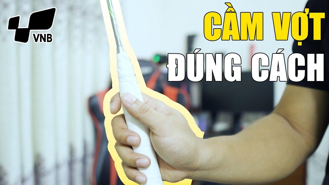 Hướng dẫn cách cầm vợt cầu lông | Kỹ thuật cầu lông cơ bản