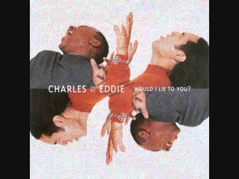 Charles and Eddie - Would I Lie to You Baby