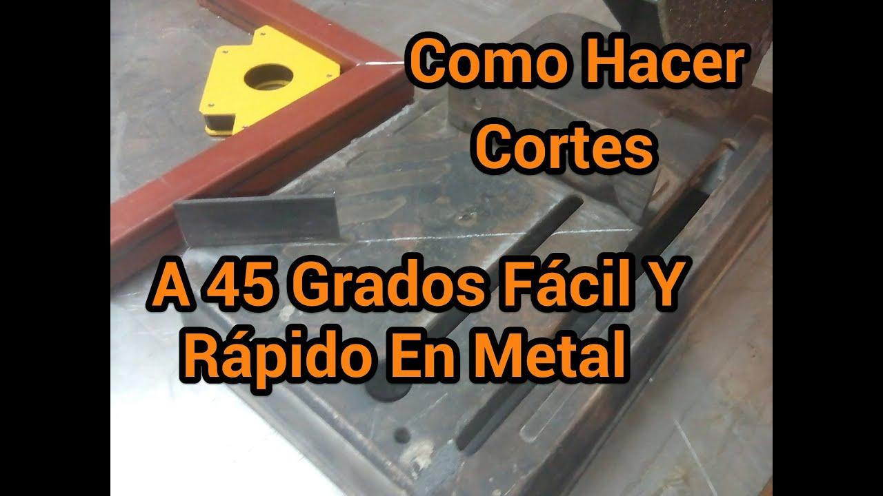 Como Hacer Cortes A 45 Grados Facil Y Rapido En Metal - YouTube