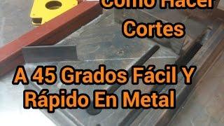 Como Hacer Cortes A 45 Grados Facil Y Rapido En Metal