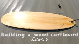 Building a wood Grain surfboard - Episode 6