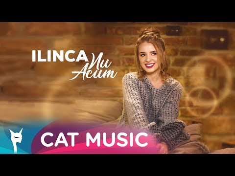 Ilinca - Nu acum (Official Video)