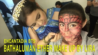ENCANTADIA BTS: BATHALUMAN ETHER MAKE UP BY LIRA