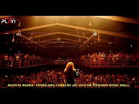 Joelma - Chora Não Coração (Ao Vivo Na Titanium Music Hall)