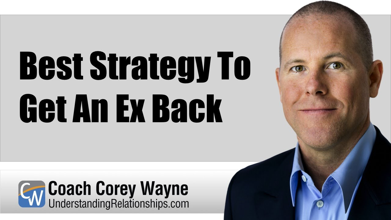 Best Strategy To Get An Ex Back