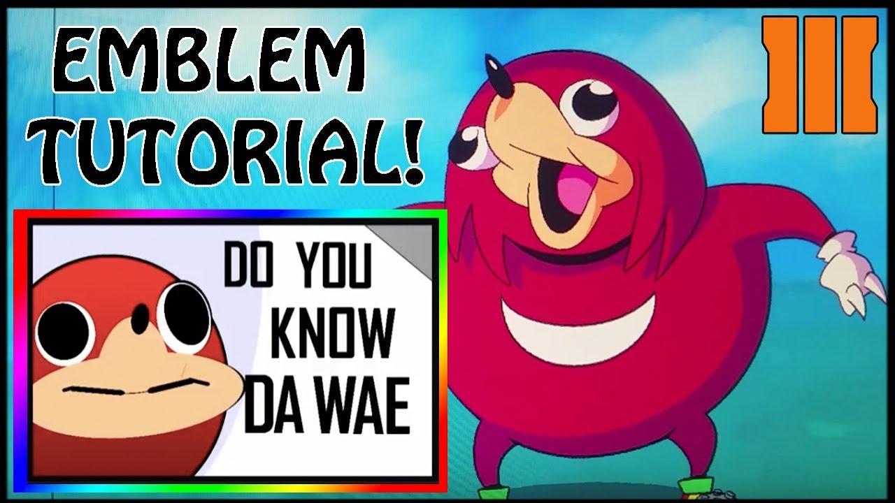 DO YOU KNOW DA WAE MEME EMBLEM TUTORIAL IN BLACK OPS 3 ...