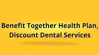 Benefit Together Health Plan | Discount Dental Services