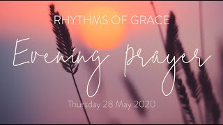 Rhythms of Grace - Evening Prayer | Thursday 28 May, 2020