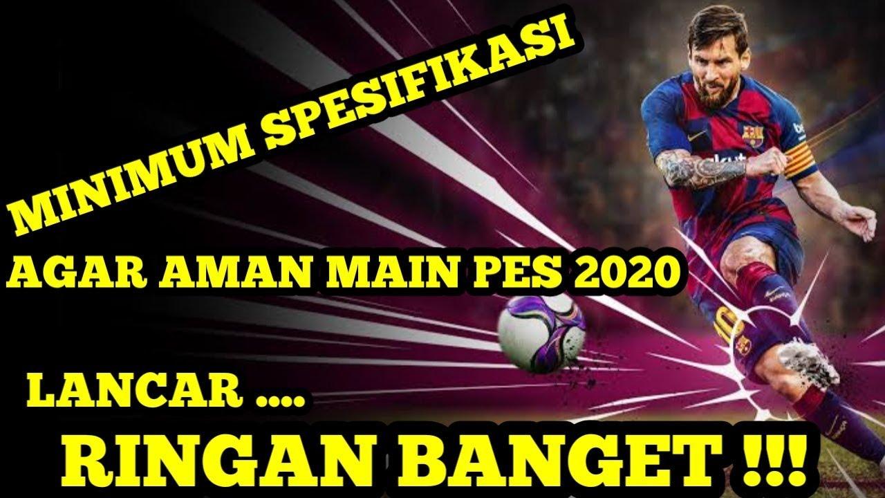 SPESIFIKASI MINIMAL UNTUK LANCAR MAIN PES 2020 !!!