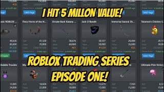 I FINALLY ACHIEVED 5 MILLION VALUE! ROBLOX TRADING SERIES EPISODE 1!