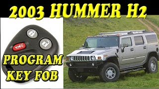 2003 Hummer H2 How to Program the Key FOB Remote