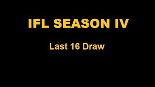 IFL Season IV - Last 16 Draw