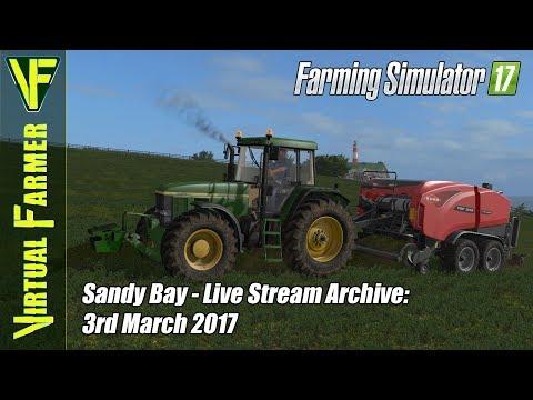 Farming Simulator 17 on Sandy Bay - Live Stream Archive: 3rd March 2017