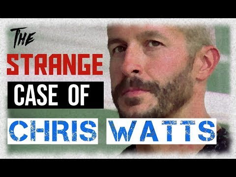 The Strange Case of Chris Watts
