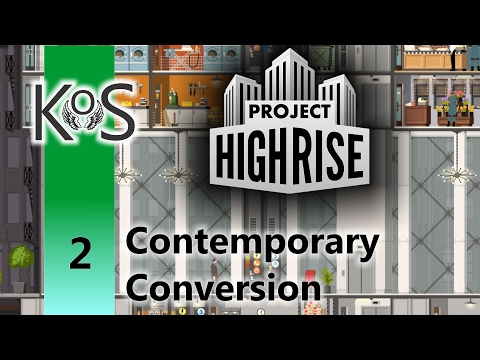 Project Highrise: Contemporary Conversion Ep 2: Rearranging the Building - Let's Play Scenario