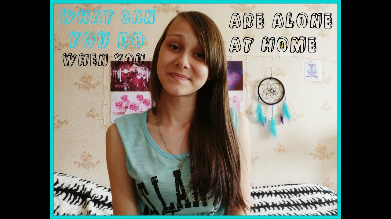 Что девушке делать дома одной