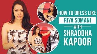 Half Girlfriend: Shraddha Kapoor decodes her style | Riya Somani | Fashion | Pinkvilla