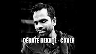 Dekhte Dekhte ( Cover )  | Batti Gul Meter Chalu | Dilip Mallick| Atif Aslam | Surya Production
