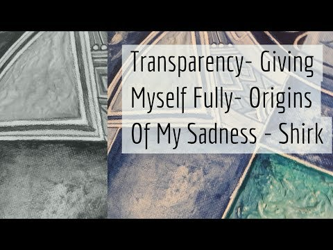 Transparency - The Cause For My Sadness - SHIRK - The Challenge of Giving Myself Fully