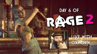 Day 6 of Rage 2 - Live with Oxhorn