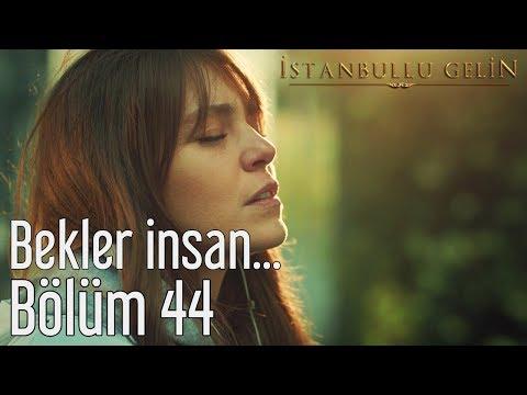 İstanbullu Gelin 44. Bölüm - Ülkü Aybala Sunat - Bekler İnsan