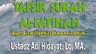 Video Tafsir Ayat Bismillah... - Ust. Adi Hidayat, Lc, MA : KAJIAN AL-HUJJAH download MP3, 3GP, MP4, WEBM, AVI, FLV Juli 2018