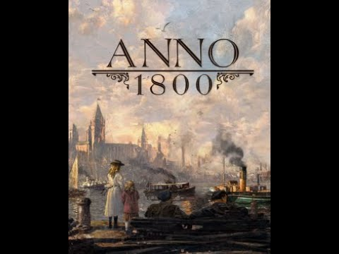 Anno 1800 Gameplay (No Commentary) |