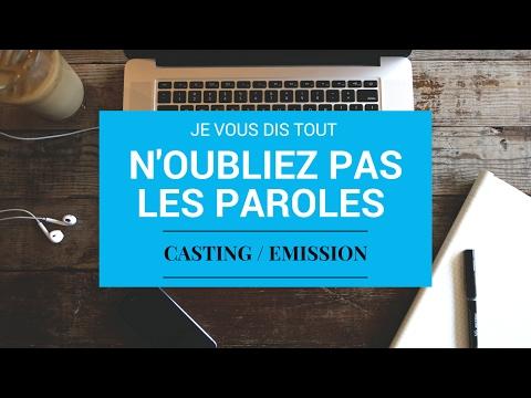 N'OUBLIEZ PAS LES PAROLES / CASTING / PASSAGE TELE / JE VOUS DIS TOUT !!!!