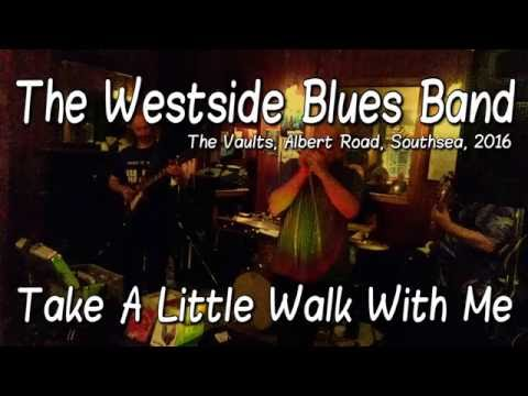 West Side Blues Band - Take a Little Walk With Me