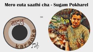 Mero euta saathi cha - Sugam Pokharel - [Madalu Karaoke]