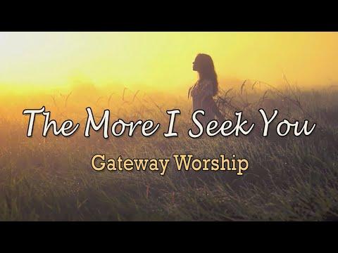 The More I Seek You Lyrics & Chords | Gateway Worship | WeAreWorship USA