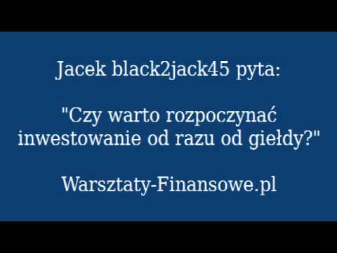 WarsztatyFinansowe.pl Czy warto zaczynać inwestowanie od giełdy?