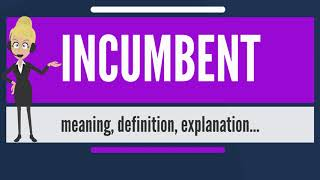 What Is Incumbent? What Does Incumbent Mean? Incumbent Meaning, Definition & Explanation