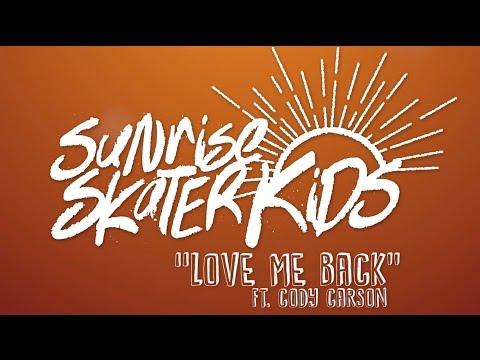 Sunrise Skater Kids - Love Me Back ft. Cody Carson [OFFICIAL VIDEO]