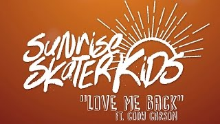 Sunrise Skater Kids - Love Me Back ft. Cody Carson (Official Lyric Video)