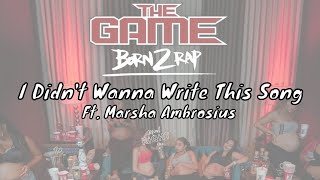 The Game - I Didn't Wanna Write This Song ft Marsha Ambrosius [Born 2 Rap]