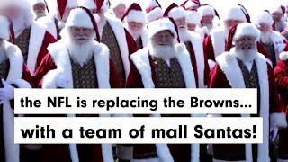 The NFL has decided to replace the Cleveland Browns with a team of mall Santas.