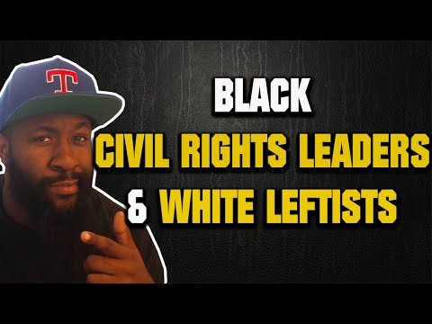 Black Civil Rights Leaders, White Leftists & The Black Struggle