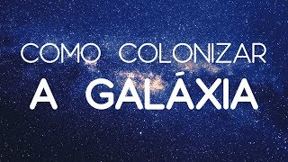 Como Colonizar a Galáxia