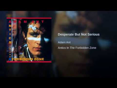 Adam Ant Desperate But Not Serious Youtube Very boring mister pressman with your penknife always asking about my life and who with and how many times? adam ant desperate but not serious