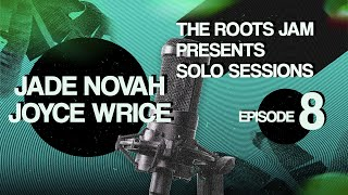 The Roots Jam Presents Solo Sessions: Episode 8: Jade Novah & Joyce Wrice