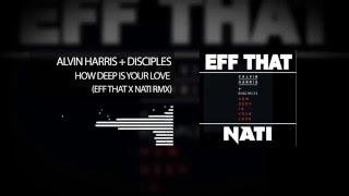 Calvin Harris + Disciples - How Deep Is Your Love (EFF THAT x NATI RMX)