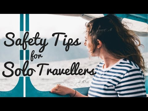 How to STAY SAFE while SOLO TRAVELLING